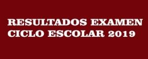 RESULTADOS EXAMEN CICLO ESCOLAR 2019