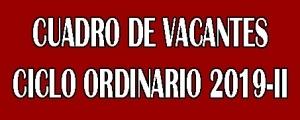 CUADRO DE VACANTES CICLO ORDINARIO 2019-II